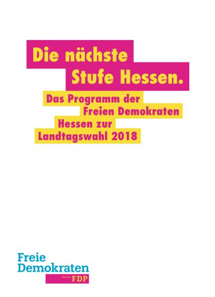 Die nächste Stufe Hessen. Landtagswahlprogramm 2018 der Freien Demokraten Hessen