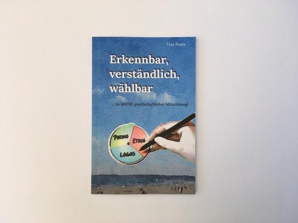 Sachbuch 'Erkennbar, verständlich, wählbar ... zu MEHR gesellschaftlicher Mitwirkung!'